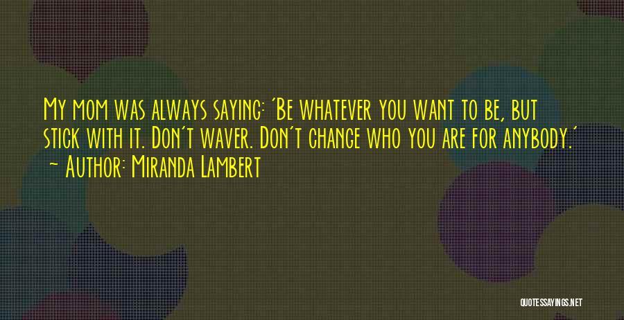 Change Anybody Quotes By Miranda Lambert