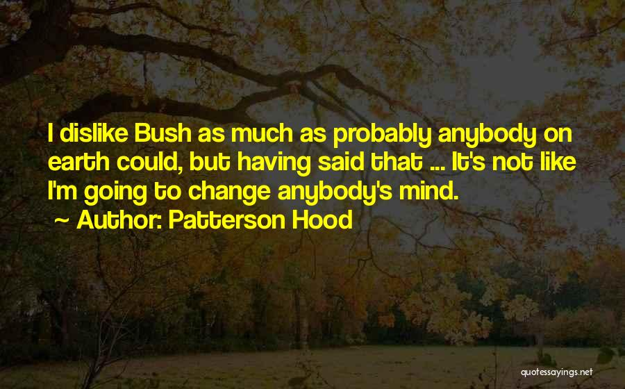 Change Anybody Quotes By Patterson Hood