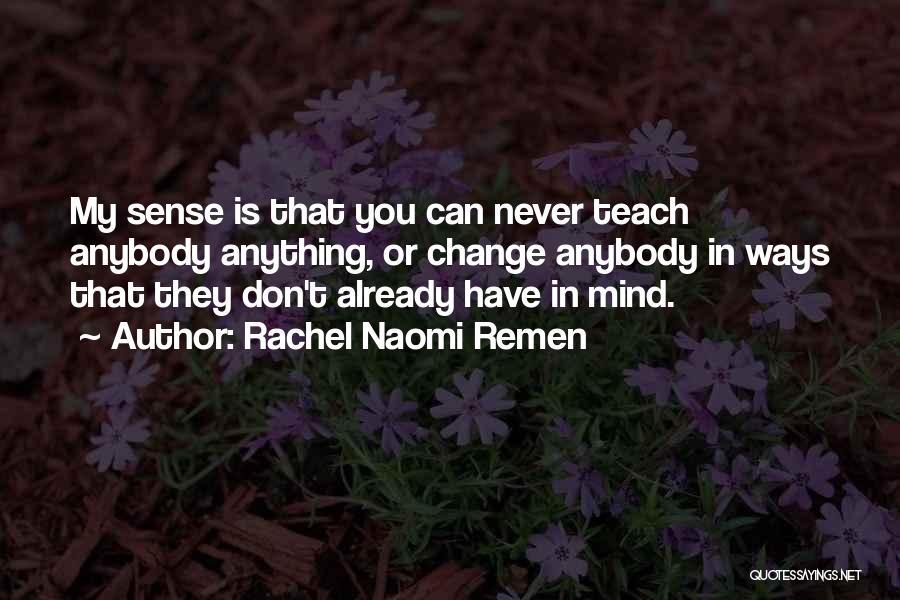 Change Anybody Quotes By Rachel Naomi Remen