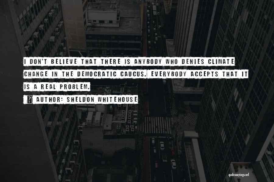 Change Anybody Quotes By Sheldon Whitehouse