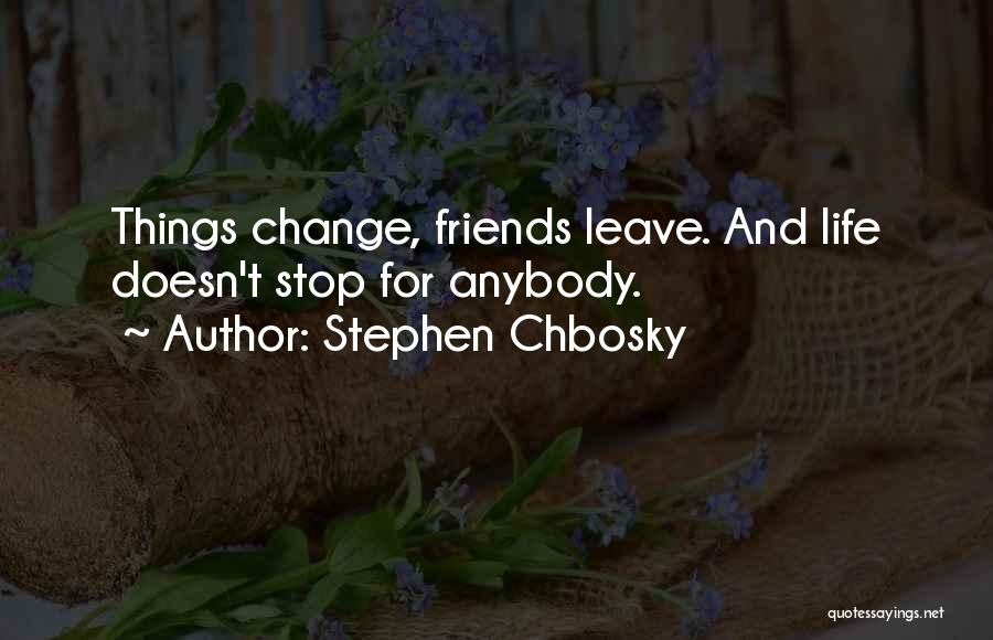 Change Anybody Quotes By Stephen Chbosky