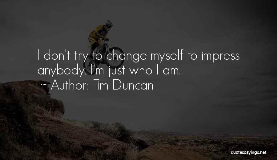 Change Anybody Quotes By Tim Duncan