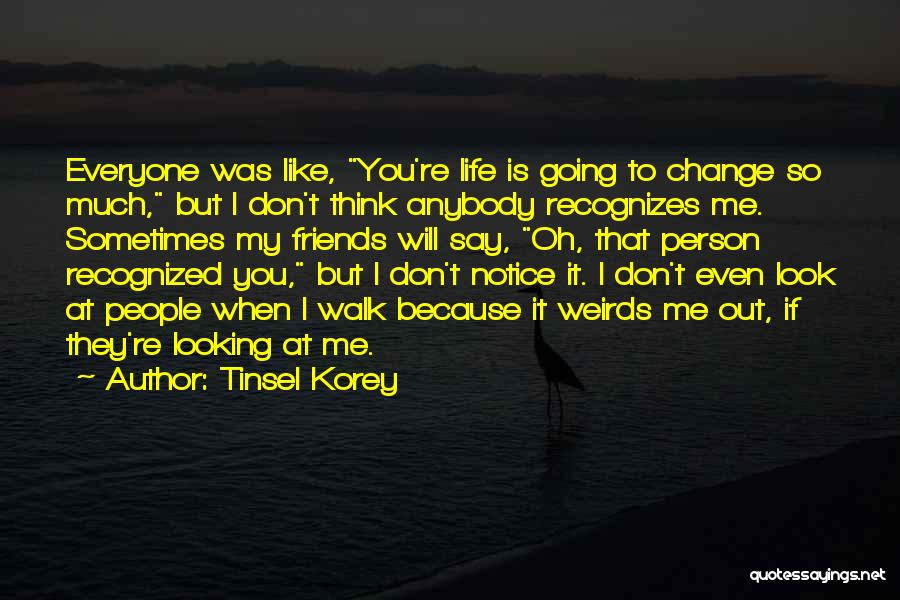 Change Anybody Quotes By Tinsel Korey