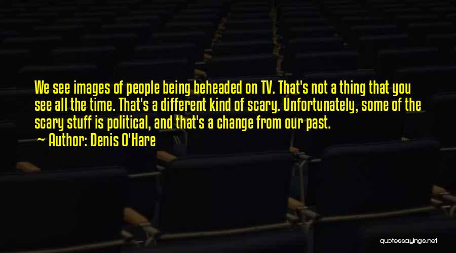 Change Being Scary Quotes By Denis O'Hare