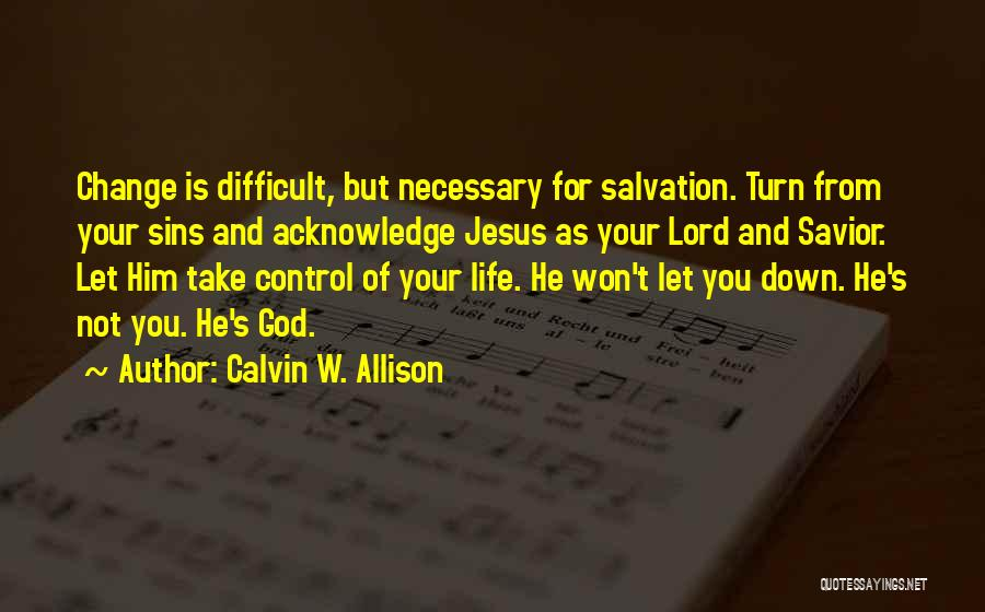 Change For God Quotes By Calvin W. Allison