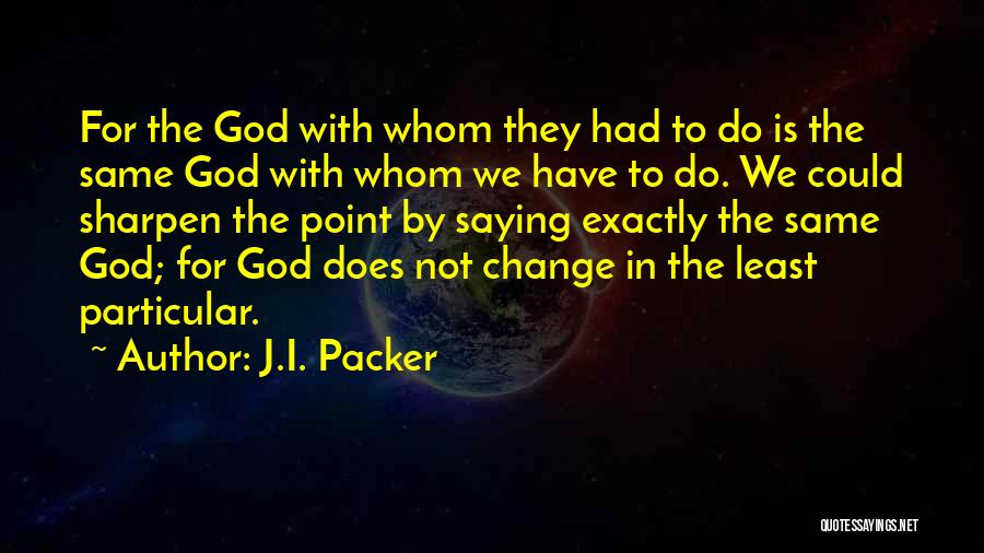 Change For God Quotes By J.I. Packer