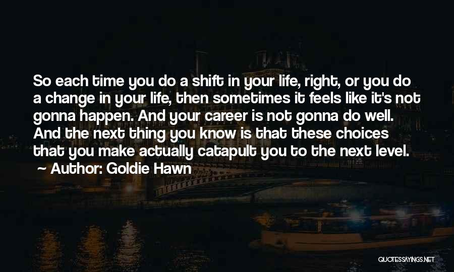 Change Gonna Come Quotes By Goldie Hawn