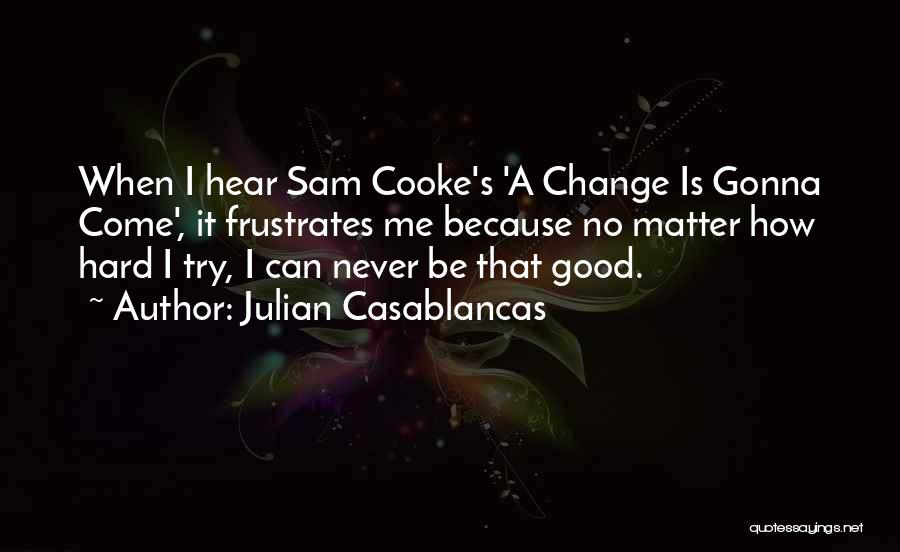 Change Gonna Come Quotes By Julian Casablancas