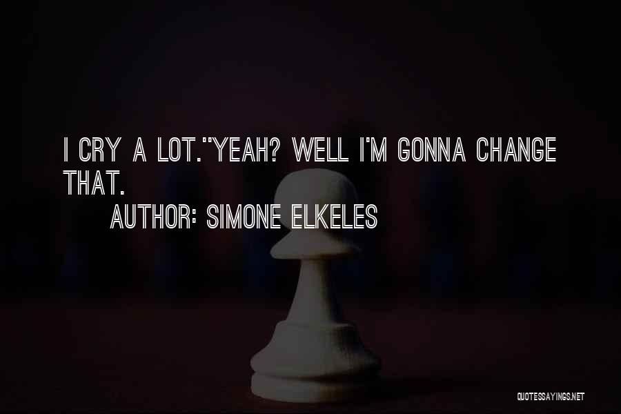Change Gonna Come Quotes By Simone Elkeles