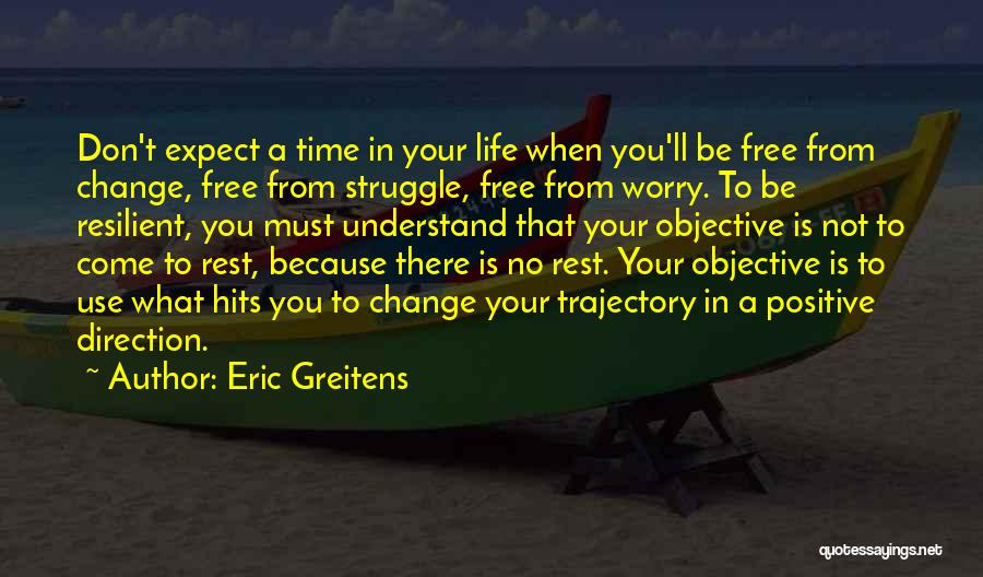 Change In Life Direction Quotes By Eric Greitens