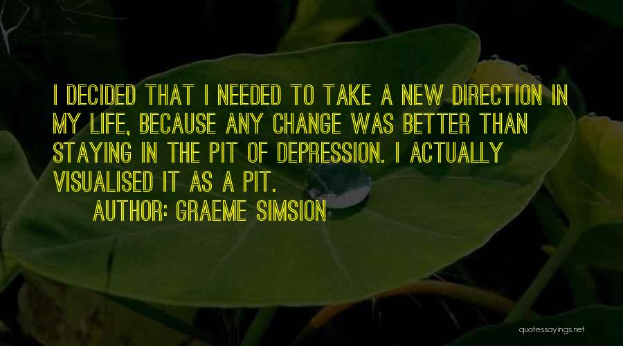 Change In Life Direction Quotes By Graeme Simsion