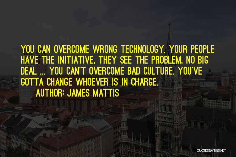 Change Initiative Quotes By James Mattis