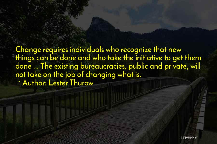 Change Initiative Quotes By Lester Thurow