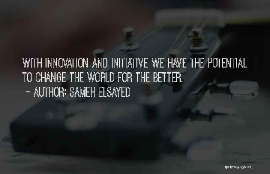 Change Initiative Quotes By Sameh Elsayed