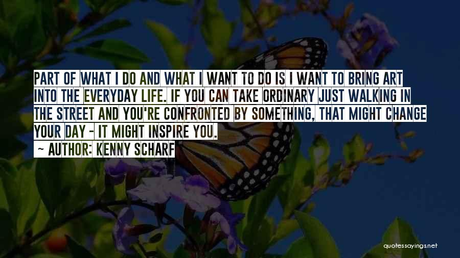 Change Is Part Of Life Quotes By Kenny Scharf