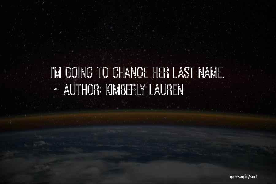 Change My Last Name Quotes By Kimberly Lauren