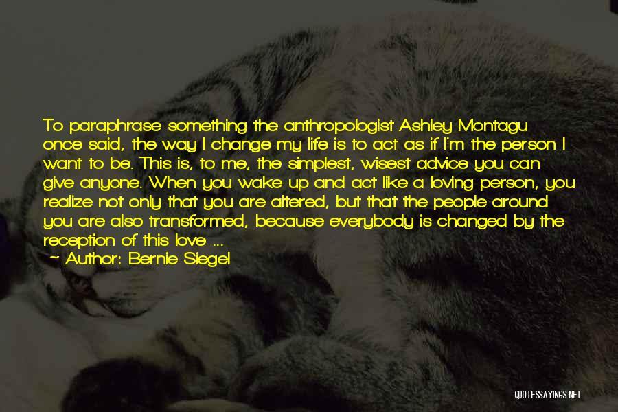 Change My Way Quotes By Bernie Siegel