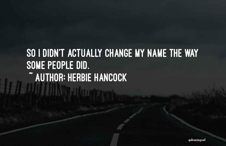 Change My Way Quotes By Herbie Hancock