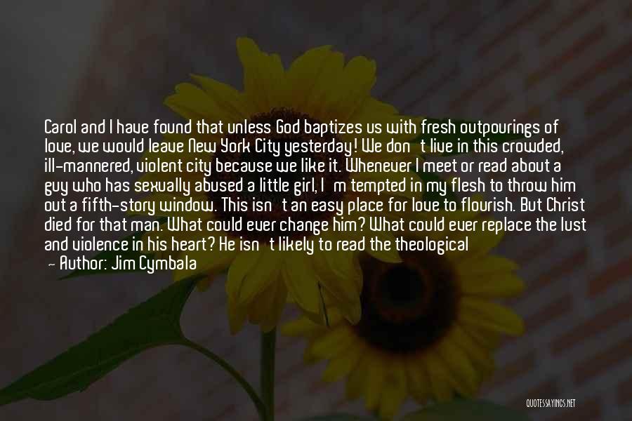 Change My Way Quotes By Jim Cymbala