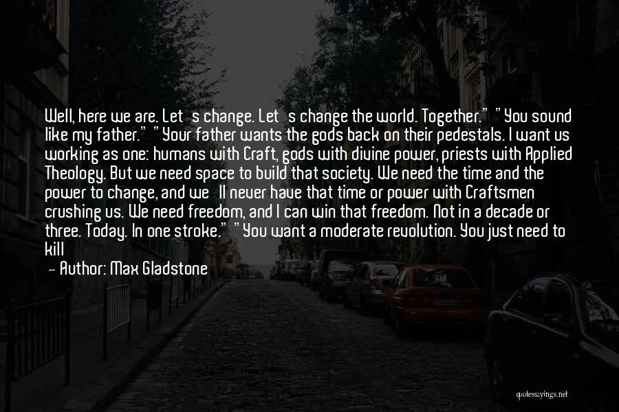 Change My Way Quotes By Max Gladstone