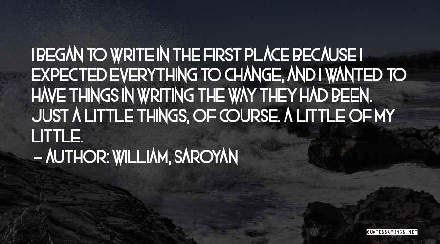 Change My Way Quotes By William, Saroyan
