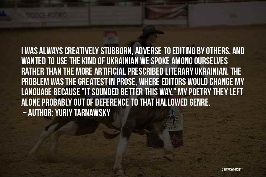Change My Way Quotes By Yuriy Tarnawsky