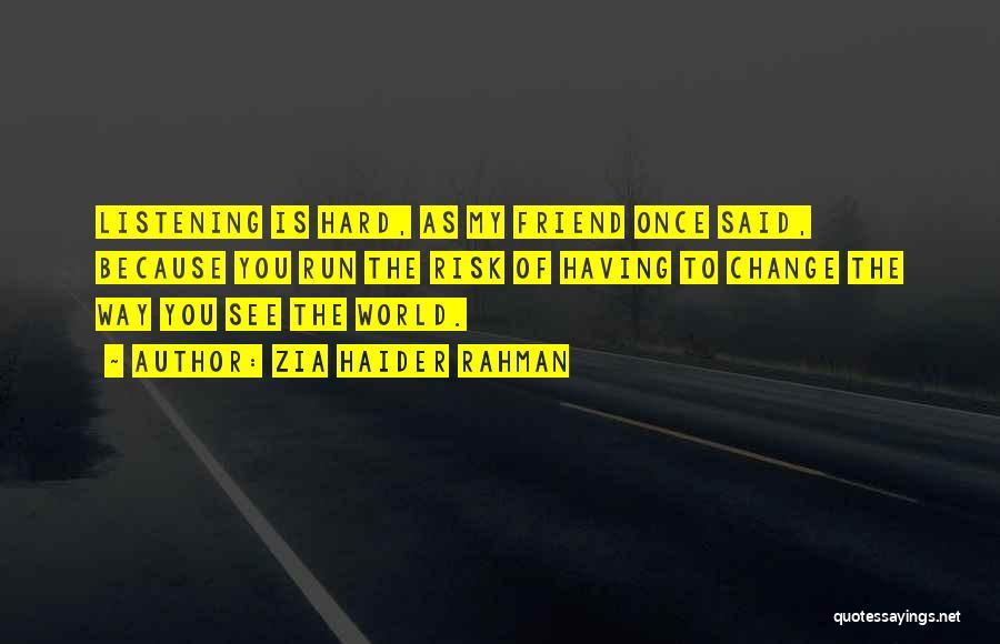 Change My Way Quotes By Zia Haider Rahman