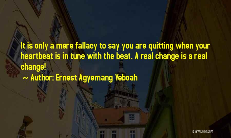 Change Tune Quotes By Ernest Agyemang Yeboah