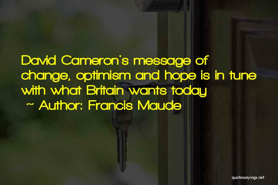 Change Tune Quotes By Francis Maude
