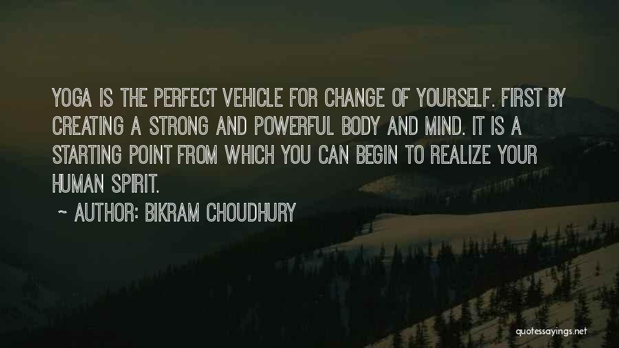 Change Your Mind Change Your Body Quotes By Bikram Choudhury