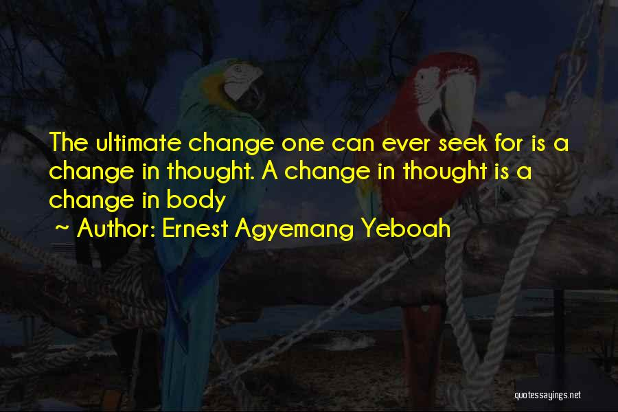 Change Your Mind Change Your Body Quotes By Ernest Agyemang Yeboah