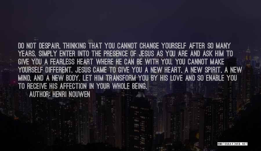 Change Your Mind Change Your Body Quotes By Henri Nouwen