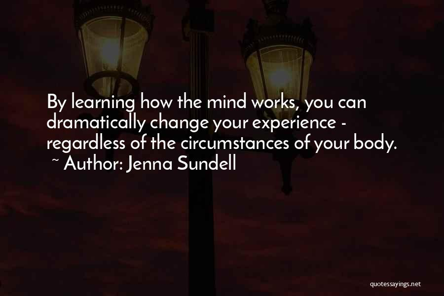 Change Your Mind Change Your Body Quotes By Jenna Sundell