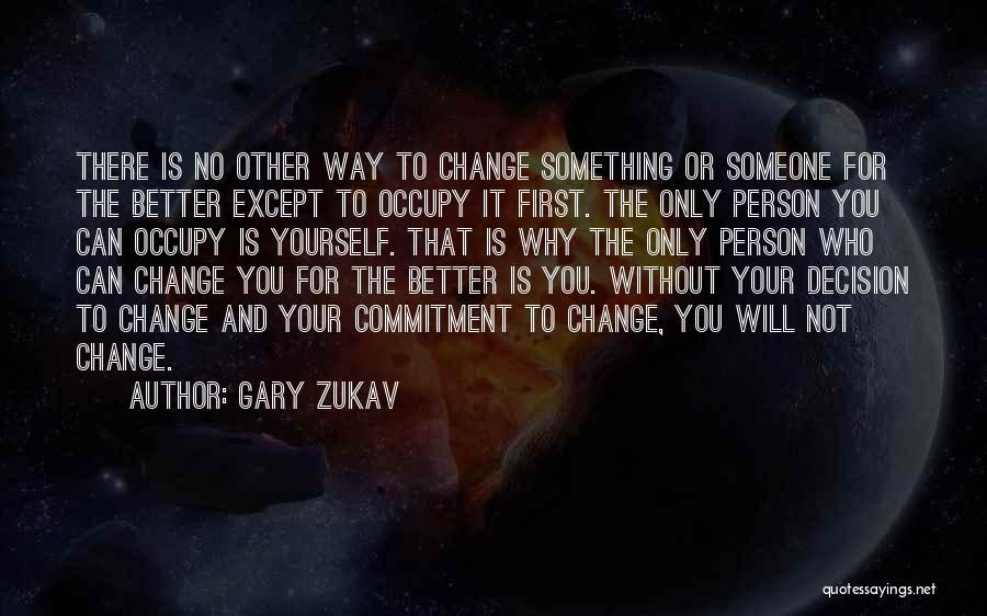Change Yourself For The Better Quotes By Gary Zukav
