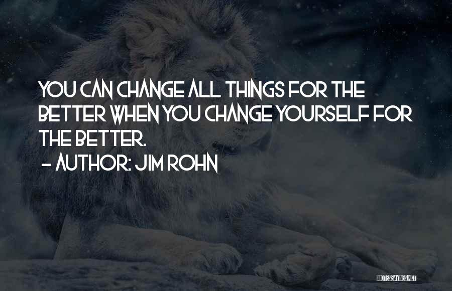 Change Yourself For The Better Quotes By Jim Rohn