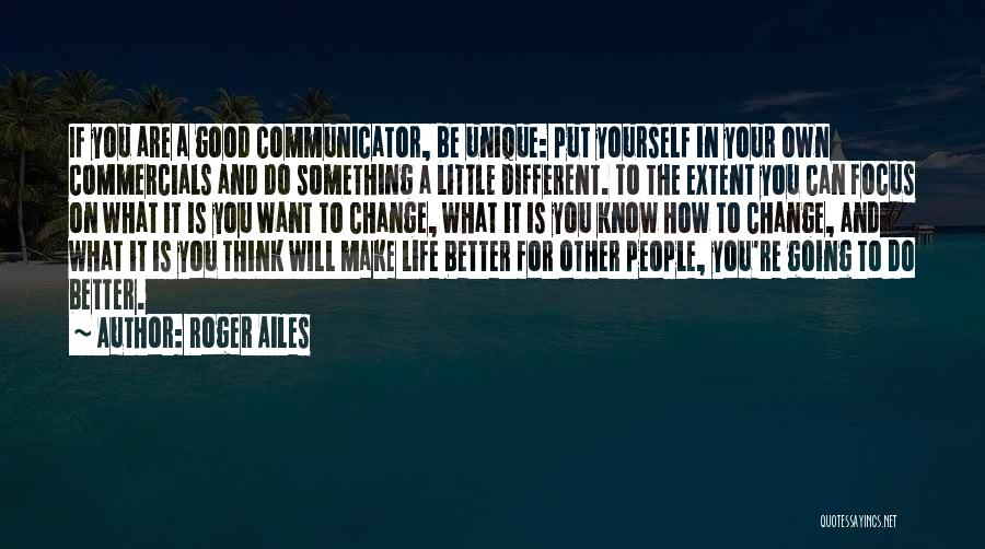 Change Yourself For The Better Quotes By Roger Ailes