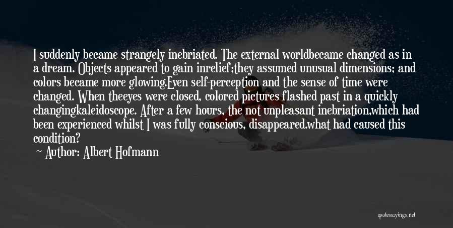Changing Quickly Quotes By Albert Hofmann