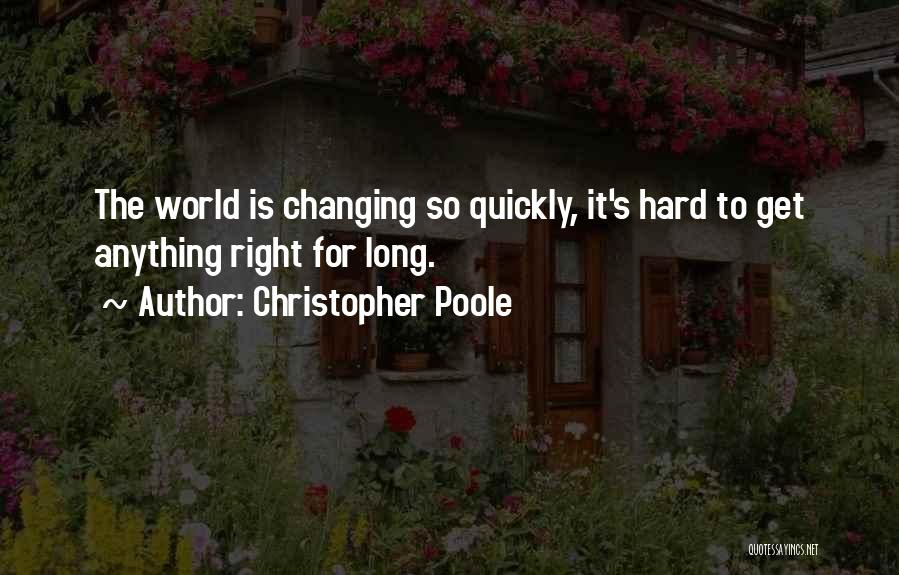 Changing Quickly Quotes By Christopher Poole