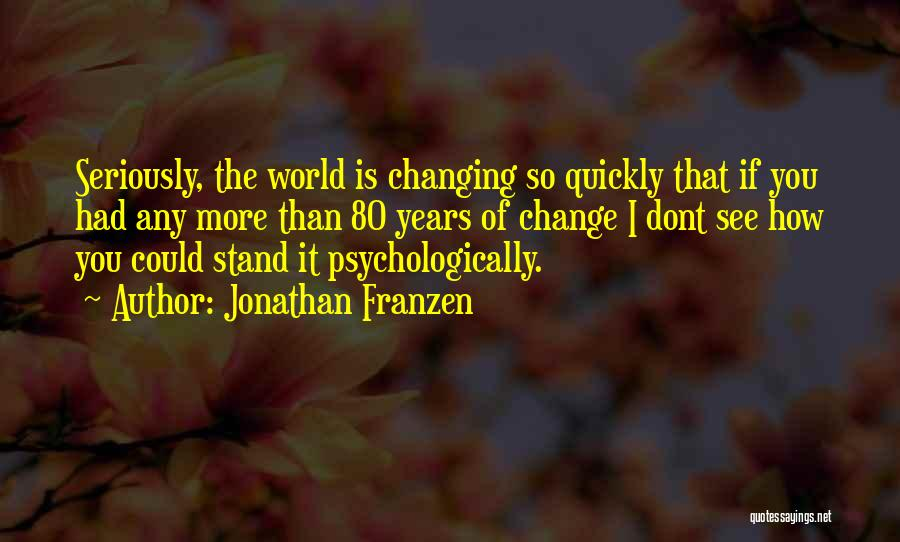 Changing Quickly Quotes By Jonathan Franzen