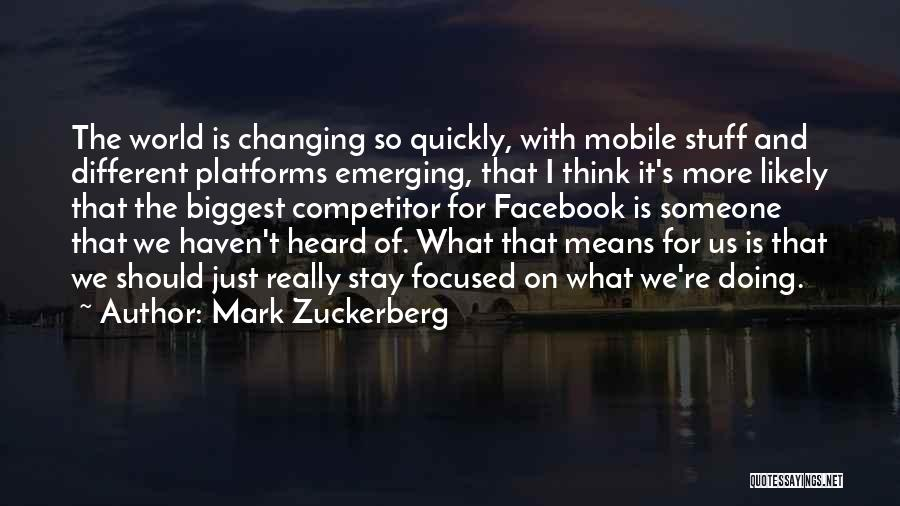Changing Quickly Quotes By Mark Zuckerberg