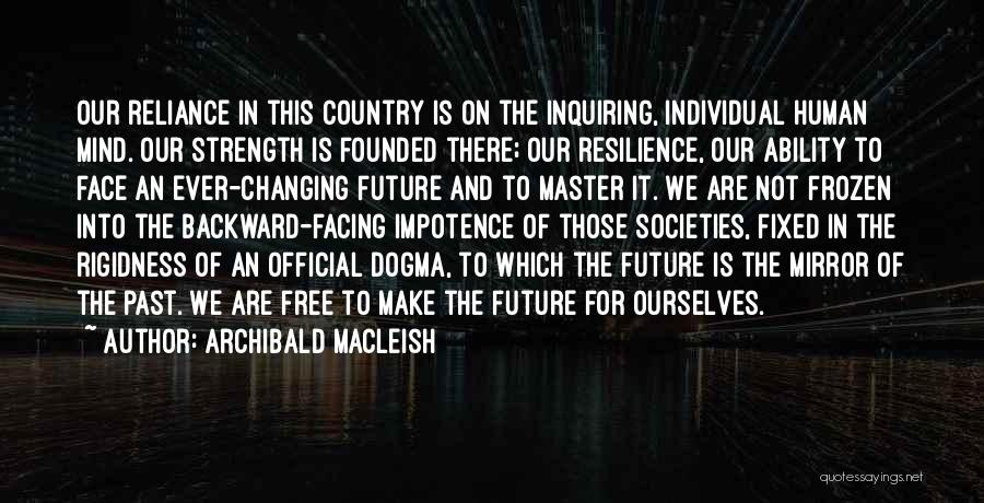 Changing Societies Quotes By Archibald MacLeish