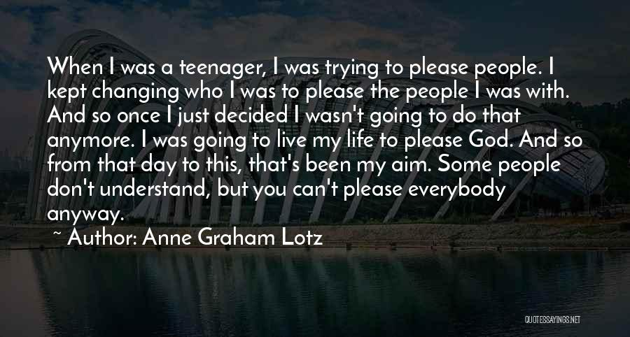 Changing Your Life For God Quotes By Anne Graham Lotz