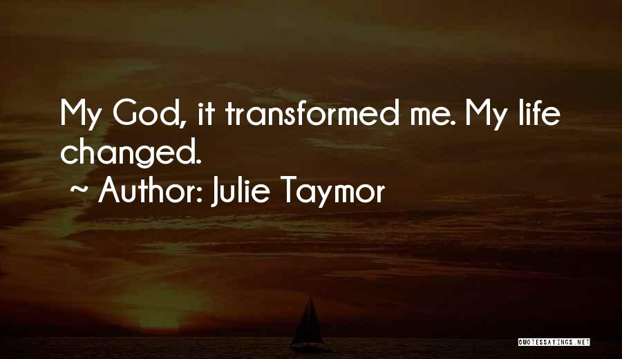 Changing Your Life For God Quotes By Julie Taymor