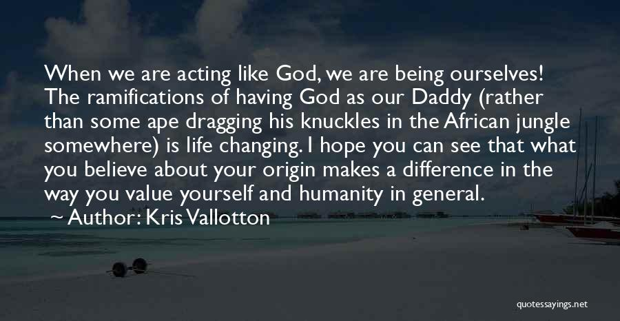Changing Your Life For God Quotes By Kris Vallotton