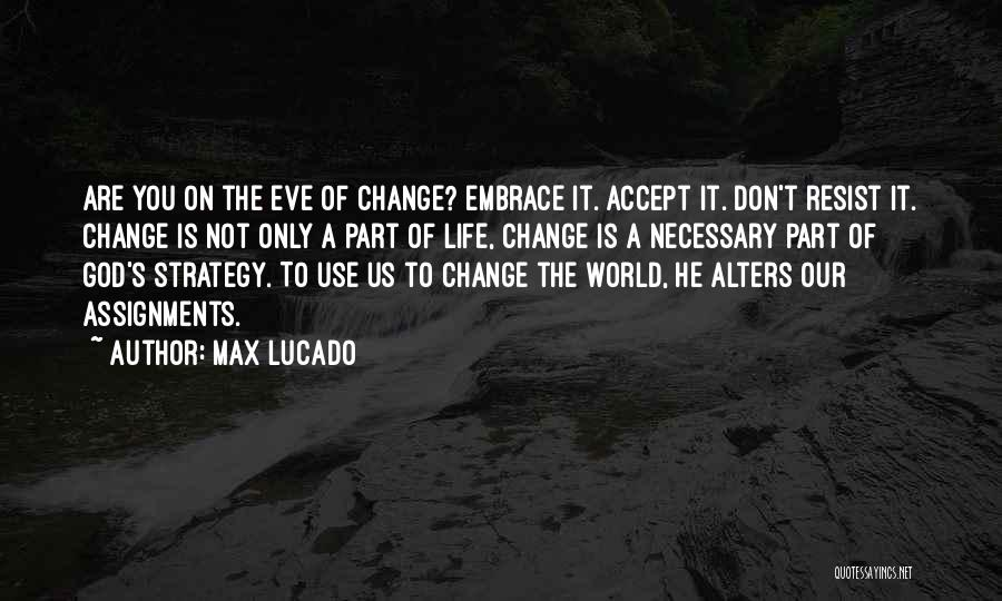 Changing Your Life For God Quotes By Max Lucado