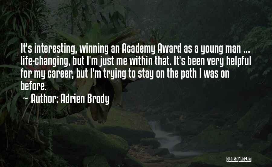 Changing Your Life Path Quotes By Adrien Brody