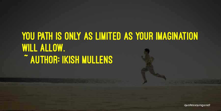 Changing Your Life Path Quotes By Ikish Mullens