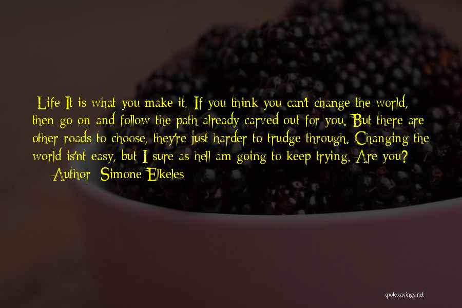 Changing Your Life Path Quotes By Simone Elkeles