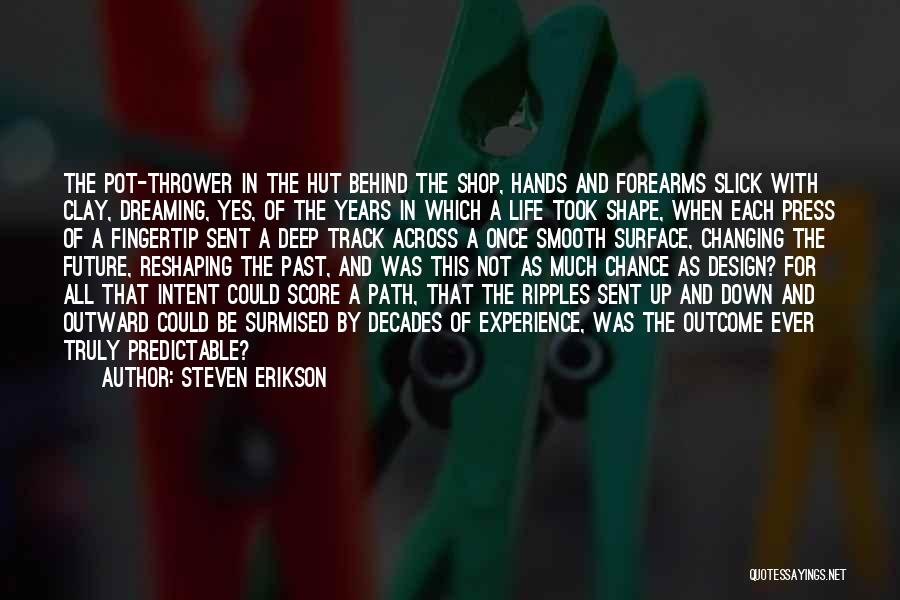 Changing Your Life Path Quotes By Steven Erikson