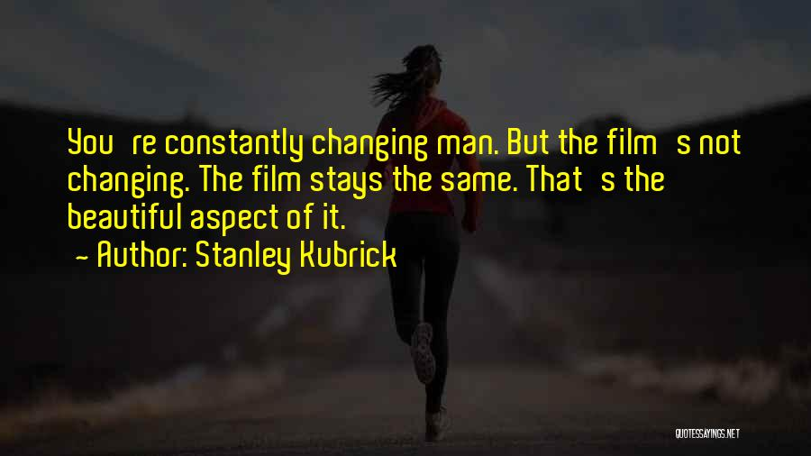 Changing Yourself To Please Others Quotes By Stanley Kubrick
